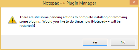 There are still some pending actions to complete installing or removing some plugins. Would you like to do these now (Notepad++ will be restarted)?